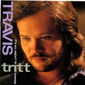 It's All About To Change by Travis Tritt
