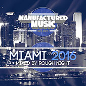 Manufactured Music Miami 2016 (Mixed by Rough Night) by Various Artists