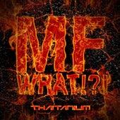 MF What by Thaitanium