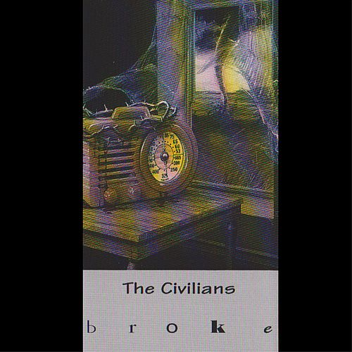 Broke by The Civilians