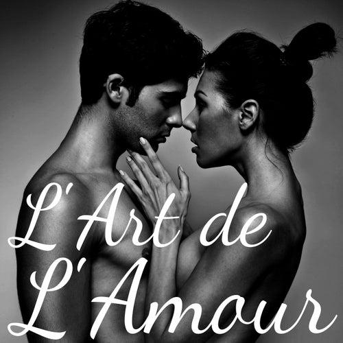 L'Art de l'Amour - Musique Lounge de Fond pour Sexe Extrême, Tantrisme et Jeux Érotiques by Kamasutra