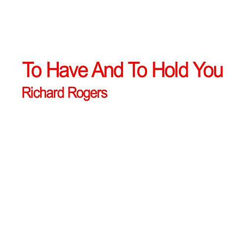 To Have and to Hold You by Richard Rogers