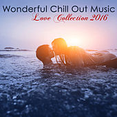 Wonderful Chill Out Music Love Collection 2016 by Lounge Safari Buddha Chillout do Mar Café