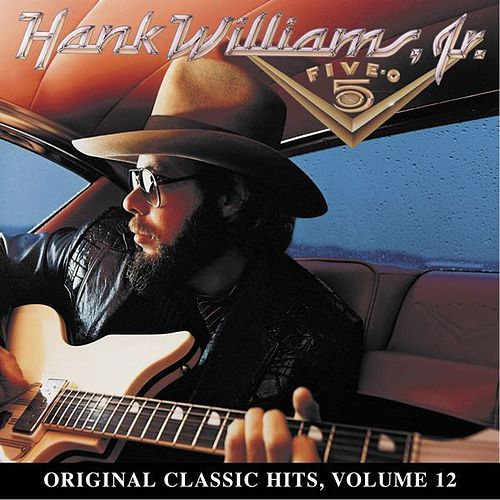 Five-O: Original Classic Hits Vol. 12 by Hank Williams, Jr.