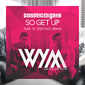 So Get Up (Alex Di Stefano Remix) by Cosmic Gate