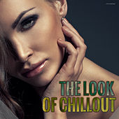 The Look of Chillout by Various Artists