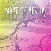 Wake Up Berlin, Vol. 3 by Various Artists