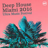 Deep House Miami 2016 - Ultra Music Festival by Various Artists