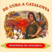 De Cuba a Catalunya - Habaneras de Concierto. by Various Artists