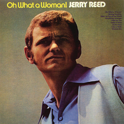 Oh What A Woman by Jerry Reed