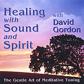 Healing With Tone and Spirit by David Gordon