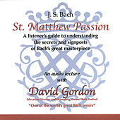 Bach's St. Matthew Passion - a Listener's Introduction by David Gordon