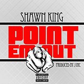 Point 'Em Out by Shawn King