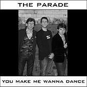 You Make Me Wanna Dance by Parade