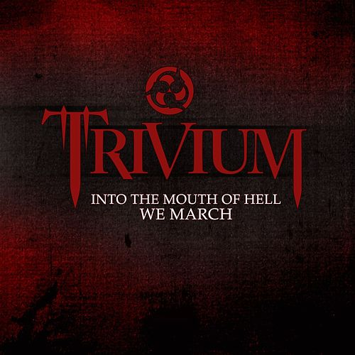Into The Mouth Of Hell We March by Trivium