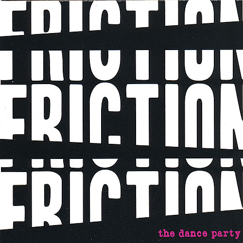 Friction! Friction! Friction! by The Dance Party
