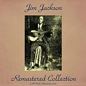Jim Jackson Remastered Collection (All Tracks Remastered 2016) by Jim Jackson