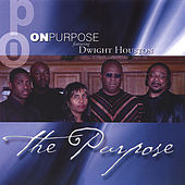 The Purpose by Dwight Houston and On Purpose