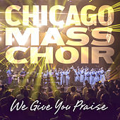 We Give You Praise by Chicago Mass Choir