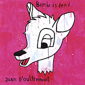 Bambi Is Dead by Juan D'oultremont