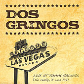 Live At Tommy Rockers (No Really, It Was Live) by Dos Gringos