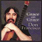 Grace On Grace by Don Francisco