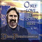 Only Love Is Spoken Here by Don Francisco