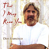 That I May Know You by Don Francisco