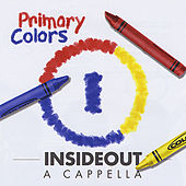 Primary Colors by Insideout a Cappella