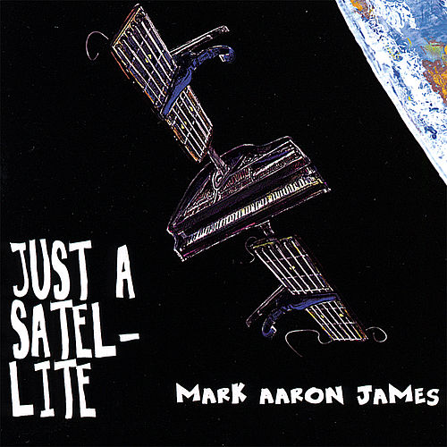 Just a Satellite by Mark Aaron James