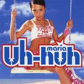 Uh-Huh by Maria