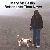 Better Late Than Never by Mary McCaslin