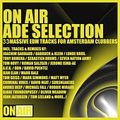 On Air ADE Selection (33 Massive EDM Tracks for Amsterdam Clubbers) by Various Artists