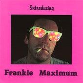 Introducing Frankie Maximum by Frank Macchia