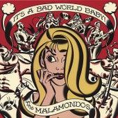 It's a Bad World, Baby! by The Malamondos