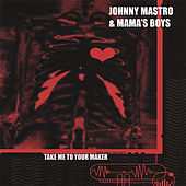 Take Me to Your Maker by Johnny Mastro