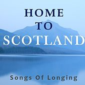 Home to Scotland: Songs of Longing by Various Artists
