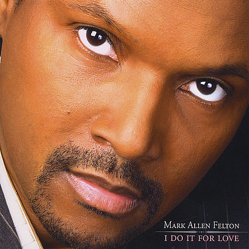 I Do It for Love by Mark Allen Felton
