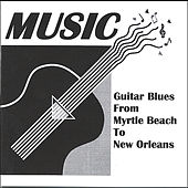 Guitar Blues From Myrtle Beach to New Orleans by The Music