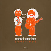 Sometimes by Merchandise