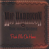 Push Me On Home by Mic Harrison and the High Score