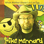 When Mother Goose Laid An Egg by Mike Mennard