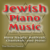 Jewish Piano Music: Hava Nagila, Hatikvah, Chanukah and More! by Michael Silverman