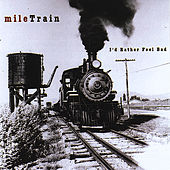 I'd Rather Feel Bad by Mile Train