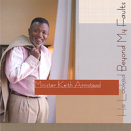 He Looked Beyond My Faults by Minister Keith Armstead