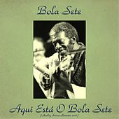 Aqui Está o Bola Sete (Analog Source Remaster 2016) by Bola Sete