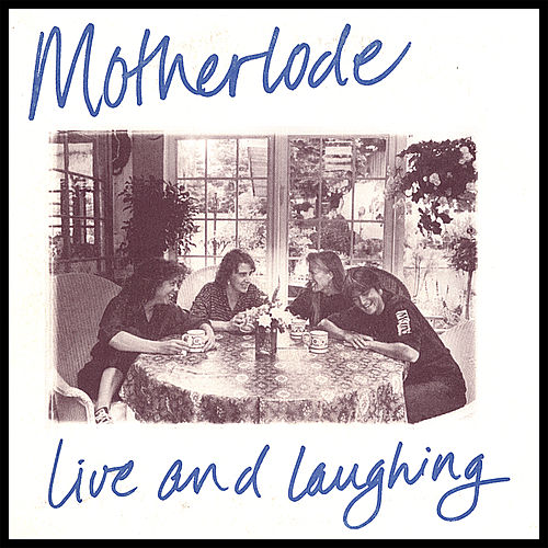 Motherlode: Live and Laughing by Motherlode
