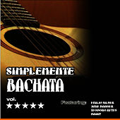 Simplemente Bachata Vol.5 by Various Artists