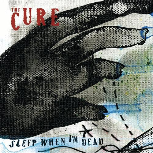 Sleep When I'm Dead (Mix 13) by The Cure