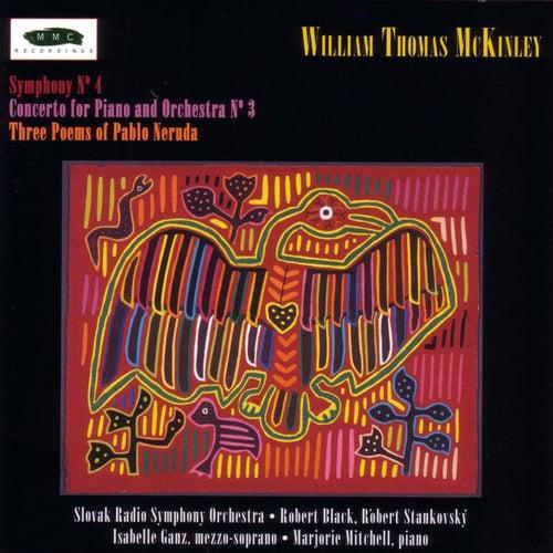William Thomas McKinley: Three Poems of Pablo Neruda, Piano Concerto No. 3, and Symphony No. 4 by William Thomas Mckinley